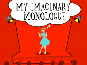 my imaginary monologue