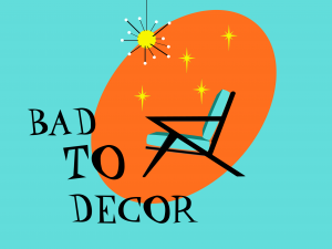 Bad to Decor