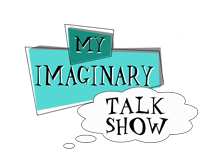 My Imaginary Talk Show