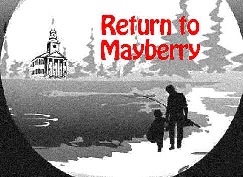 Gone to Mayberry–My Hometown